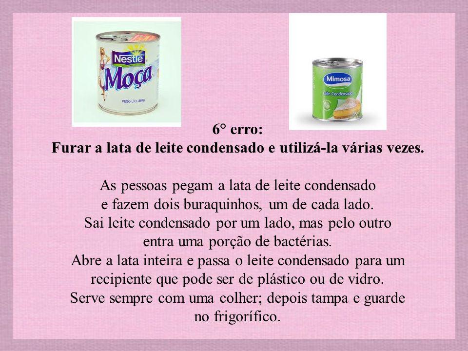 6° erro: Furar a lata de leite condensado e utilizá-la várias vezes