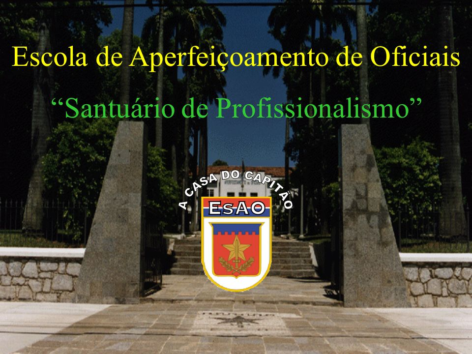 Escola de Aperfeiçoamento de Oficiais Santuário de Profissionalismo