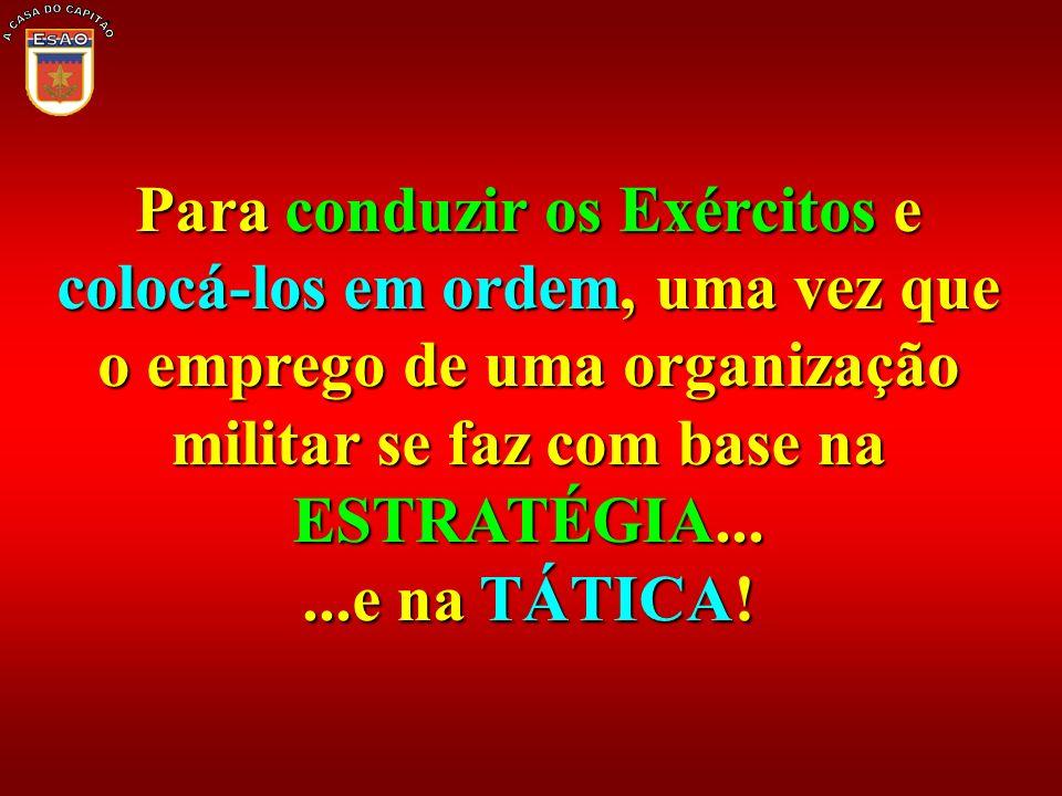 A CASA DO CAPITÃO Para conduzir os Exércitos e colocá-los em ordem, uma vez que o emprego de uma organização militar se faz com base na ESTRATÉGIA...