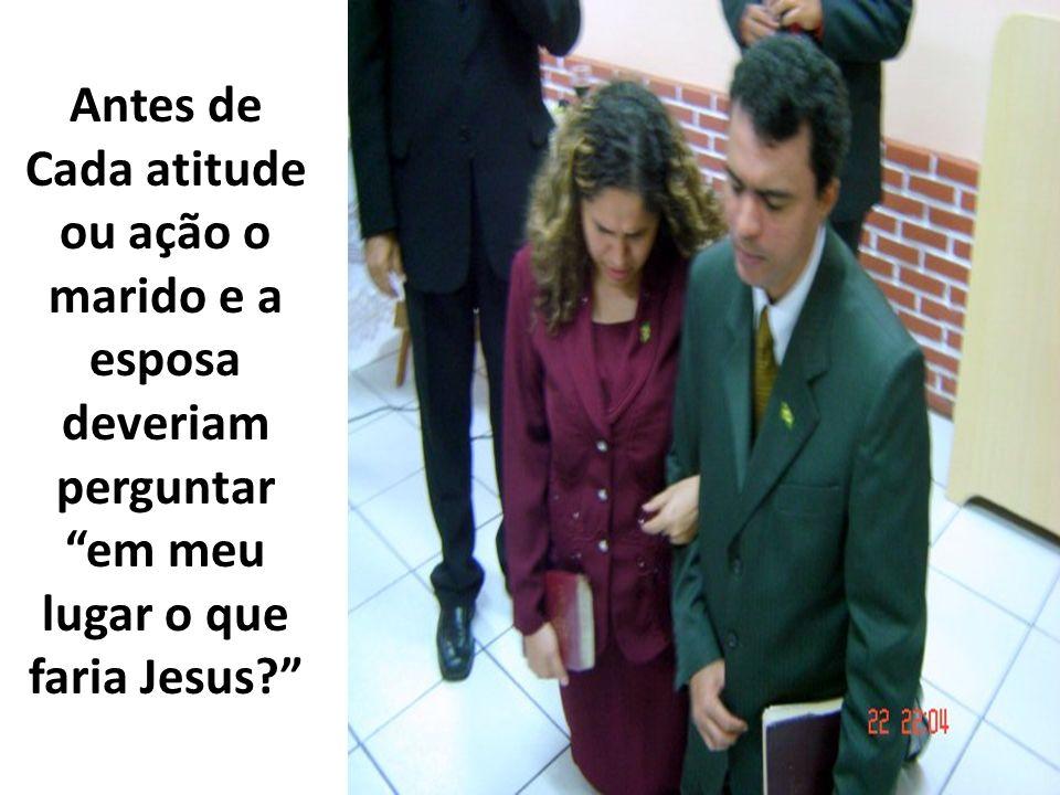 Antes de Cada atitude ou ação o marido e a esposa deveriam perguntar em meu lugar o que faria Jesus