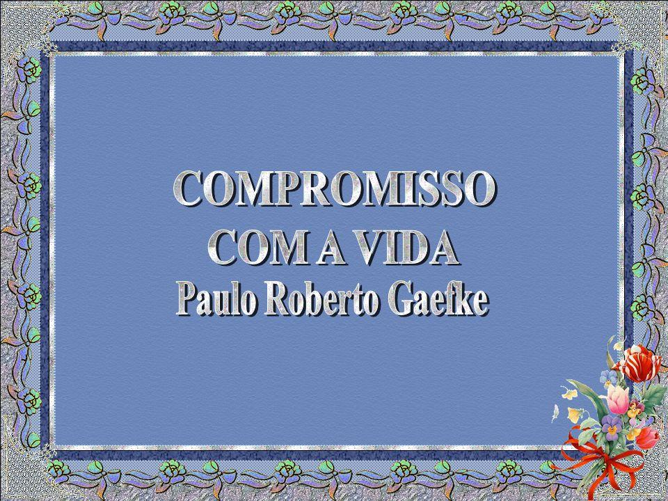 COMPROMISSO COM A VIDA Paulo Roberto Gaefke
