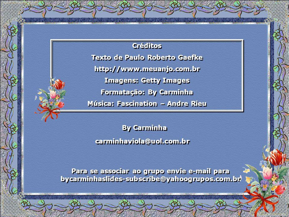 Texto de Paulo Roberto Gaefke http://www.meuanjo.com.br