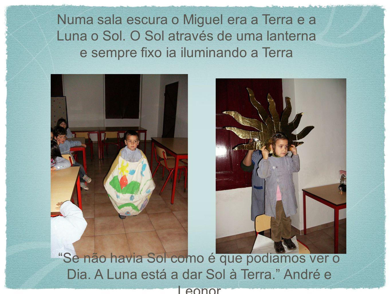 Numa sala escura o Miguel era a Terra e a Luna o Sol