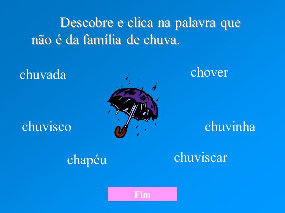 Descobre e clica na palavra que não é da família de chuva.