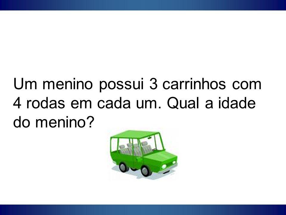 Um menino possui 3 carrinhos com 4 rodas em cada um