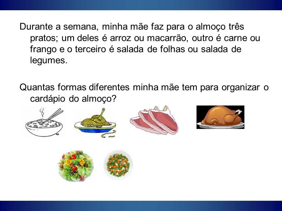 Durante a semana, minha mãe faz para o almoço três pratos; um deles é arroz ou macarrão, outro é carne ou frango e o terceiro é salada de folhas ou salada de legumes.