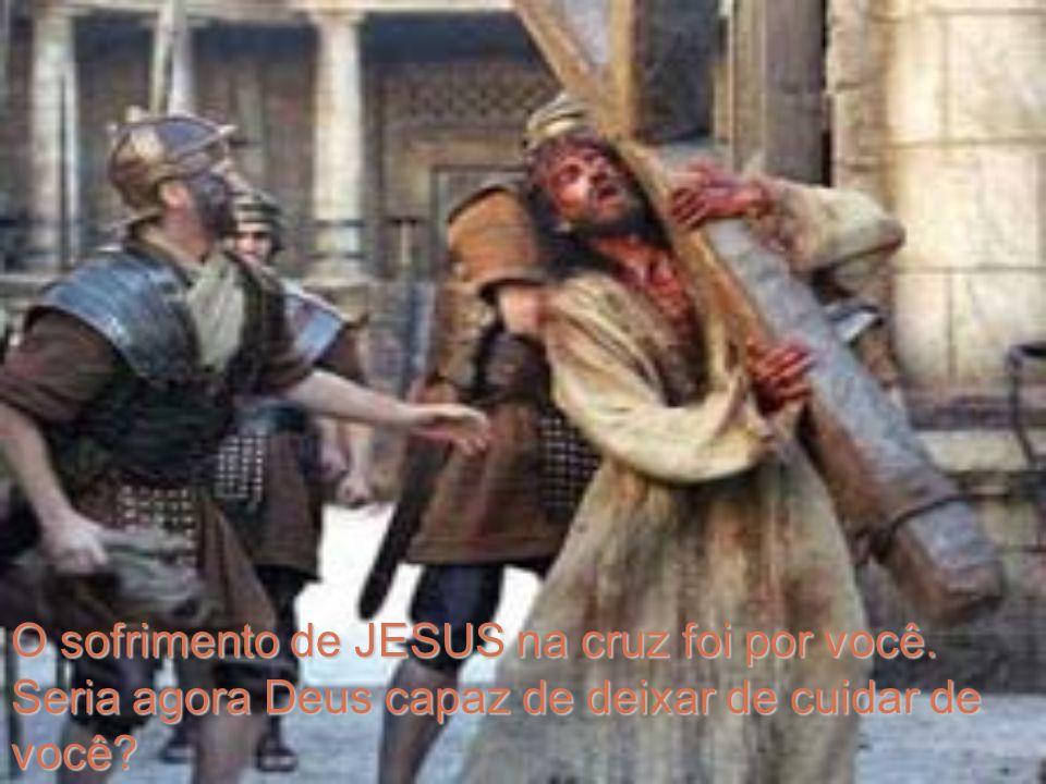 O sofrimento de JESUS na cruz foi por você.