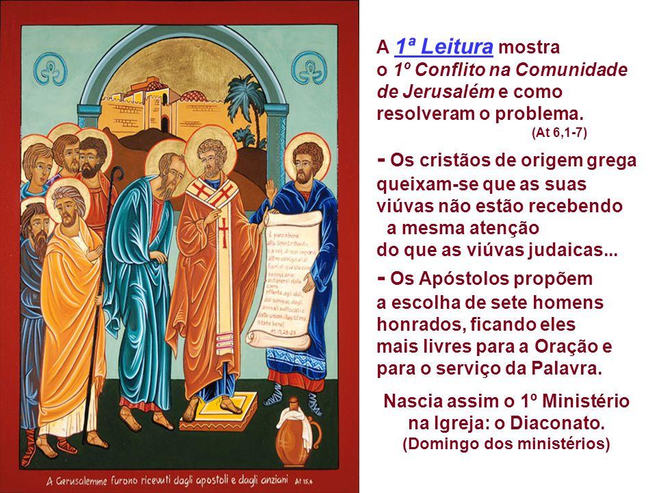 - Os Apóstolos propõem a escolha de sete homens honrados, ficando eles