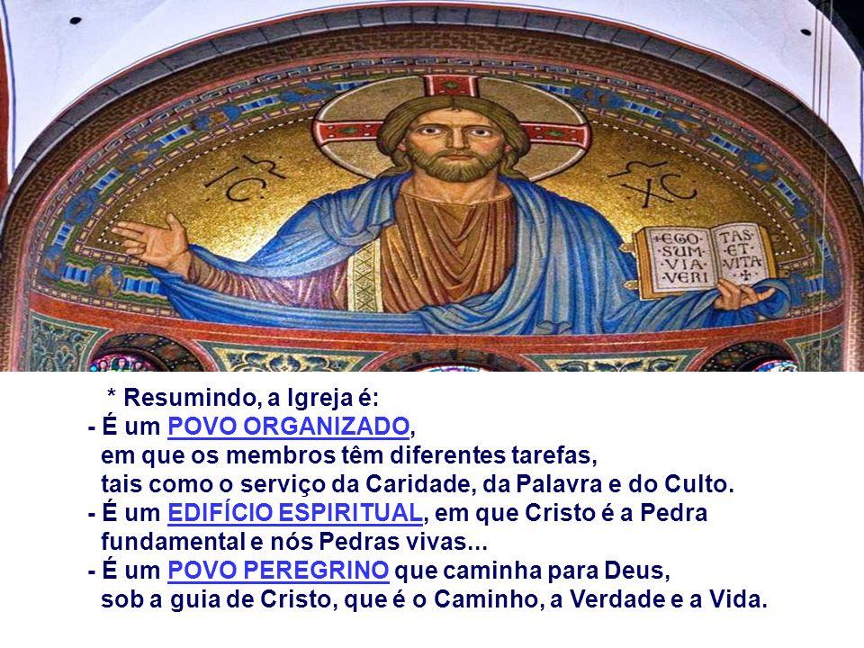 * Resumindo, a Igreja é: - É um POVO ORGANIZADO, em que os membros têm diferentes tarefas, tais como o serviço da Caridade, da Palavra e do Culto.