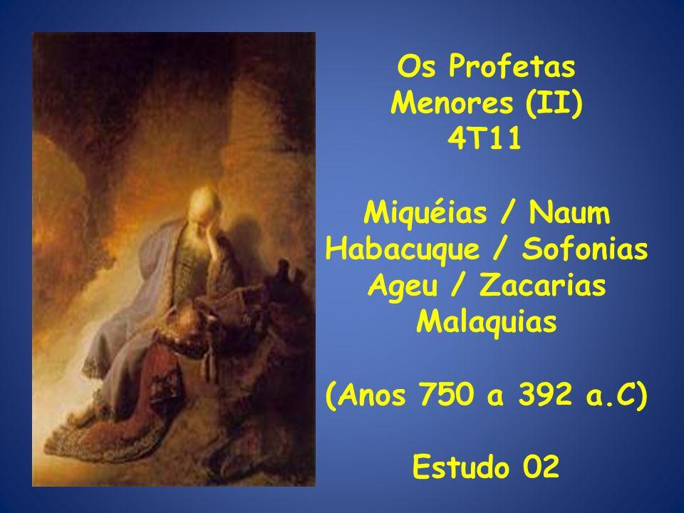 Os Profetas Menores (II) 4T11 Miquéias / Naum Habacuque / Sofonias Ageu / Zacarias Malaquias (Anos 750 a 392 a.C) Estudo 02