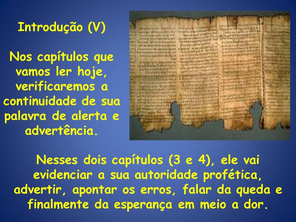 Introdução (V) Nos capítulos que vamos ler hoje, verificaremos a continuidade de sua palavra de alerta e advertência.
