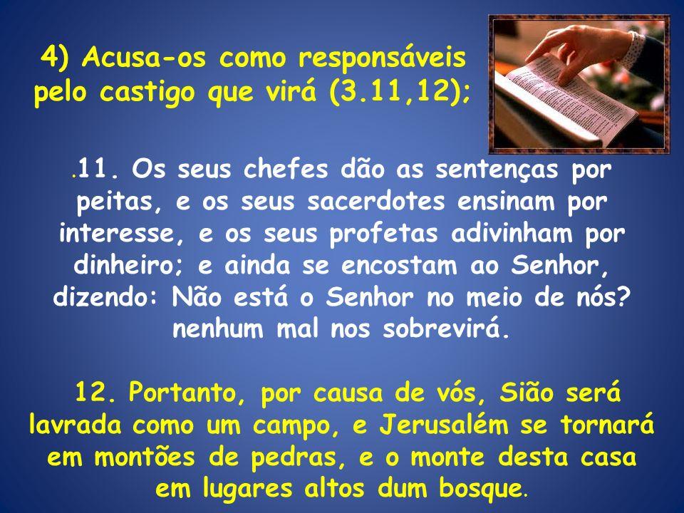 4) Acusa-os como responsáveis pelo castigo que virá (3.11,12);