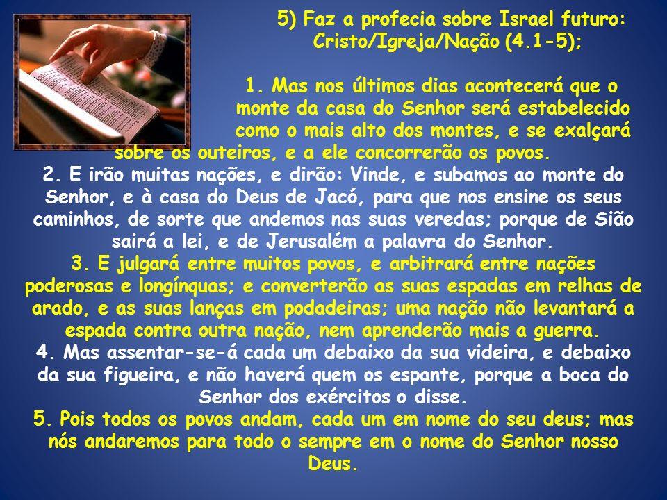 5) Faz a profecia sobre Israel futuro: Cristo/Igreja/Nação (4.1-5);