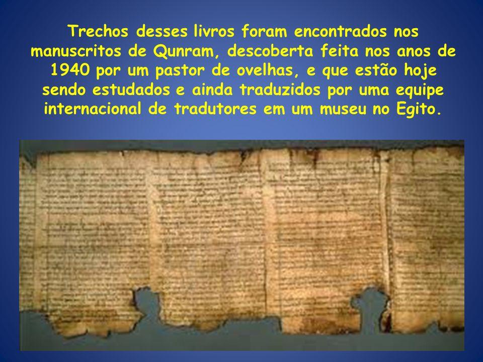 Trechos desses livros foram encontrados nos manuscritos de Qunram, descoberta feita nos anos de 1940 por um pastor de ovelhas, e que estão hoje