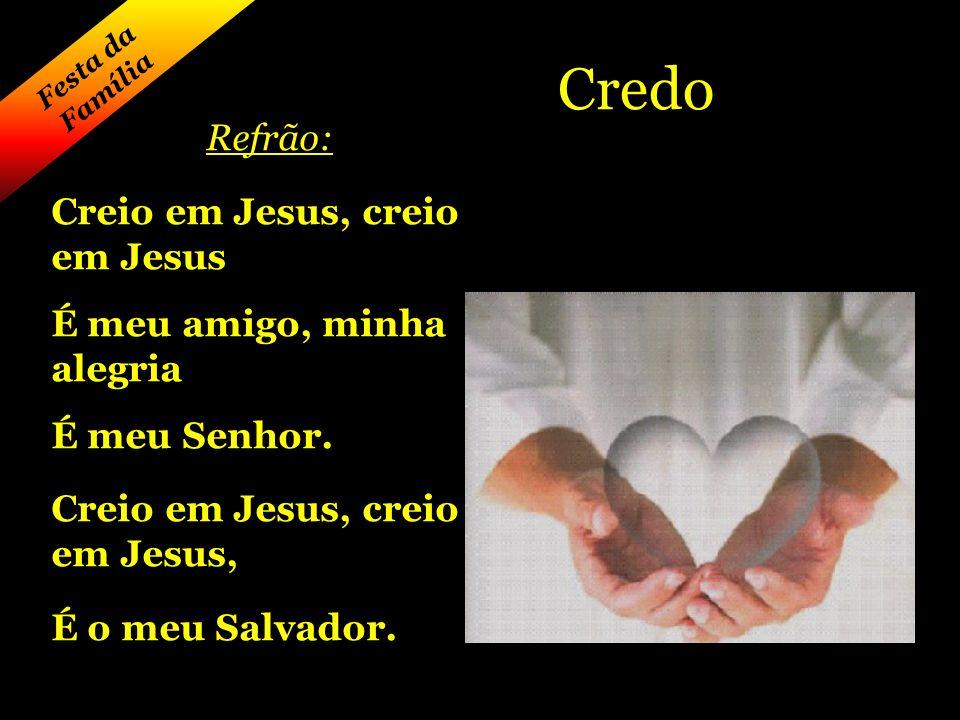 Credo Refrão: Creio em Jesus, creio em Jesus