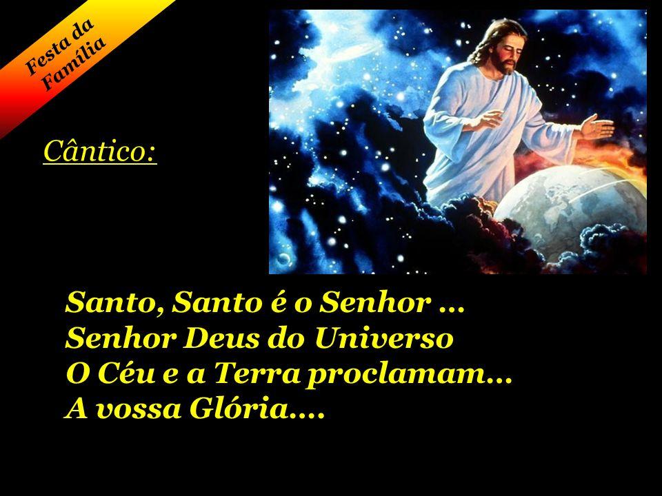 Senhor Deus do Universo O Céu e a Terra proclamam… A vossa Glória….