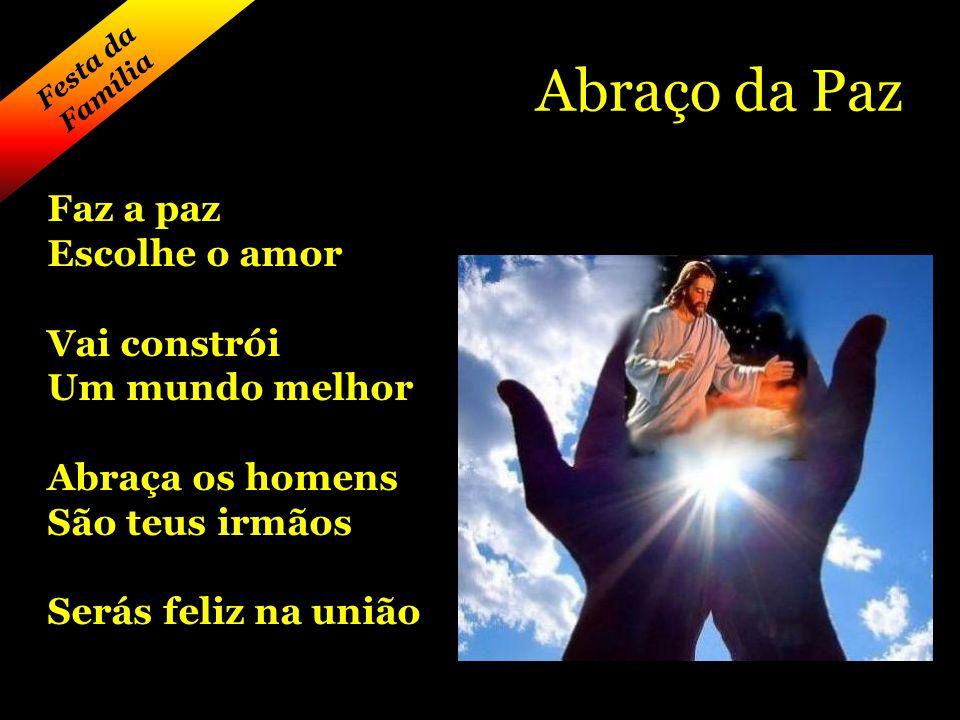 Abraço da Paz Faz a paz Escolhe o amor Vai constrói Um mundo melhor