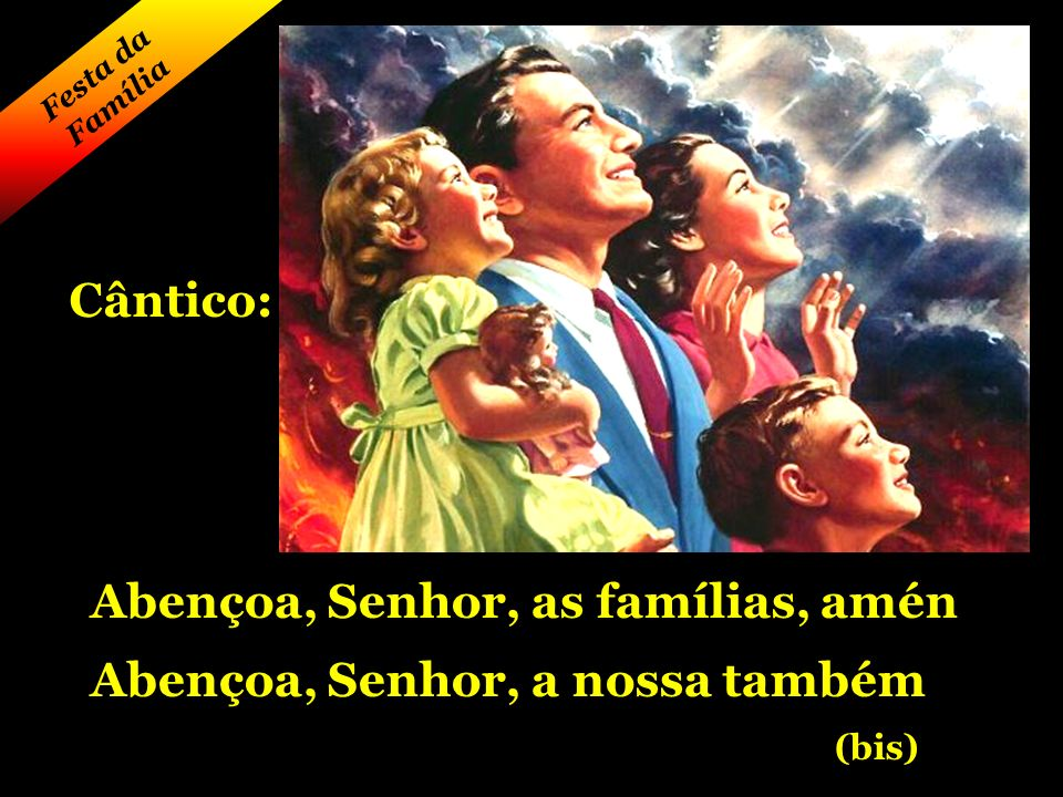 Abençoa, Senhor, as famílias, amén Abençoa, Senhor, a nossa também