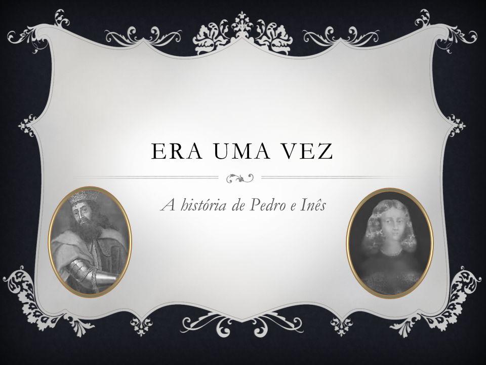 A história de Pedro e Inês