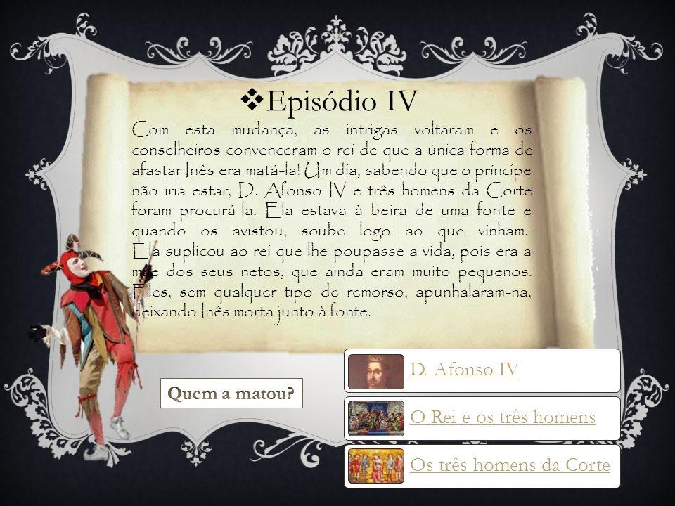Episódio IV D. Afonso IV O Rei e os três homens