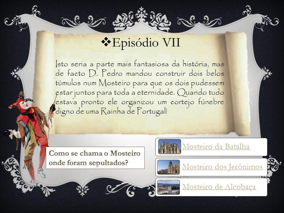 Episódio VII Mosteiro da Batalha Mosteiro dos Jerónimos