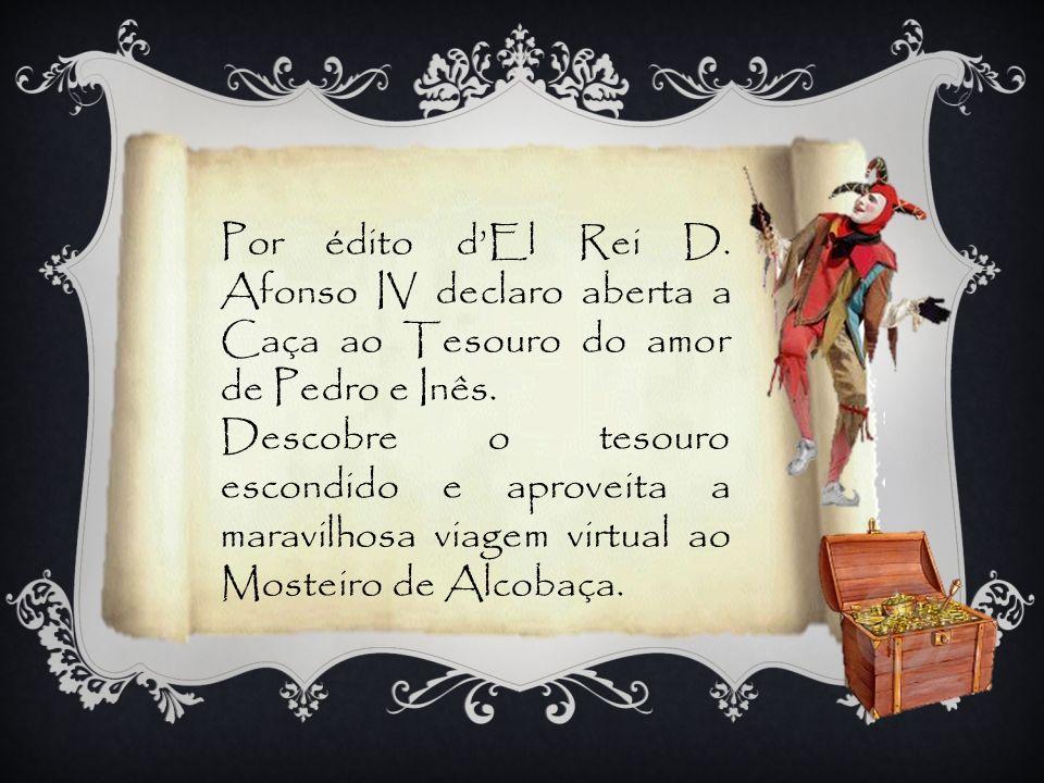 Por édito d'El Rei D. Afonso IV declaro aberta a Caça ao Tesouro do amor de Pedro e Inês.