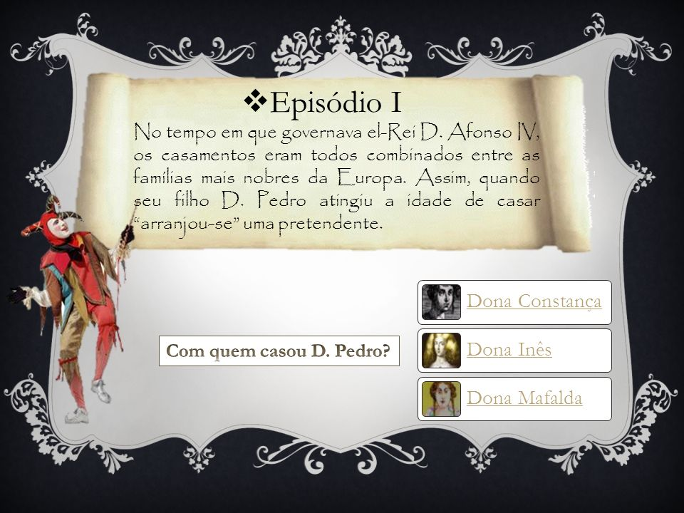 Episódio I Dona Constança Dona Inês Dona Mafalda
