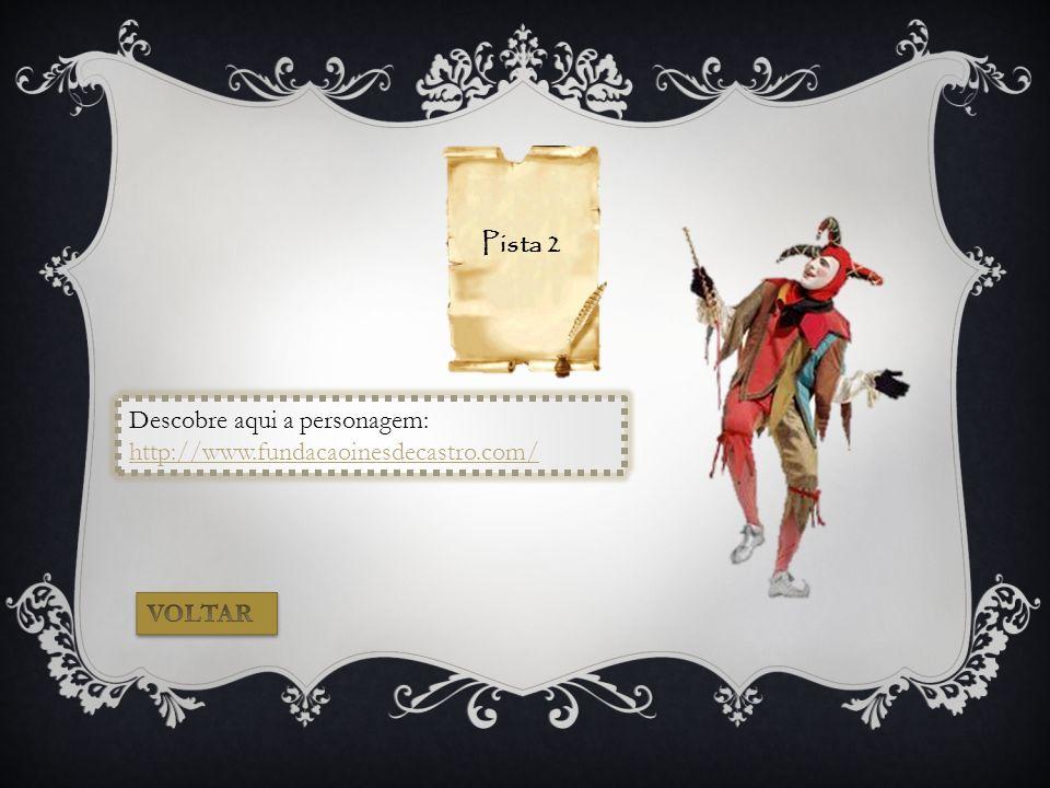 Pista 2 Descobre aqui a personagem: http://www.fundacaoinesdecastro.com/ VOLTAR