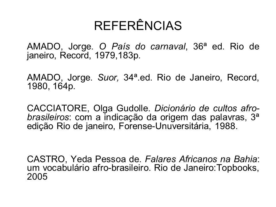 REFERÊNCIAS AMADO, Jorge. O País do carnaval, 36ª ed. Rio de janeiro, Record, 1979,183p.