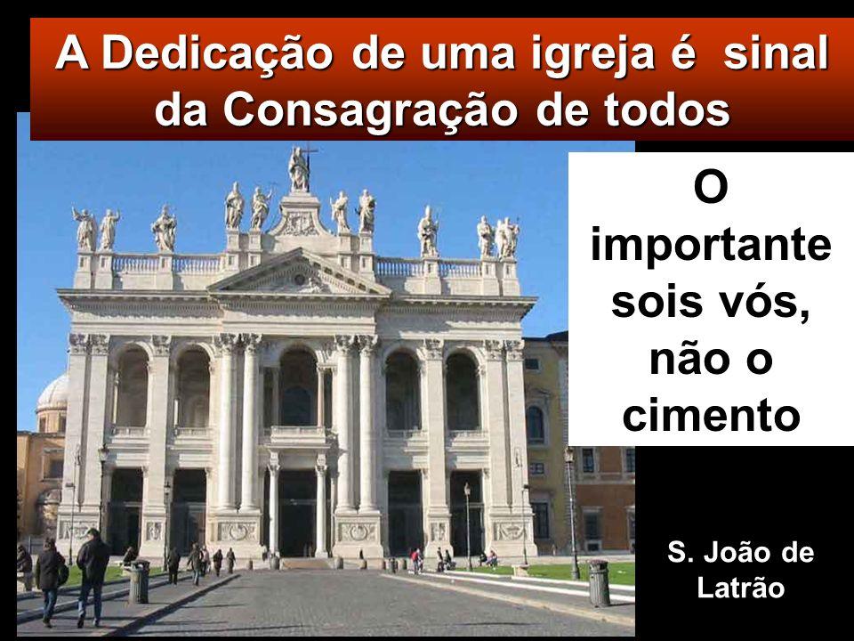 A Dedicação de uma igreja é sinal da Consagração de todos