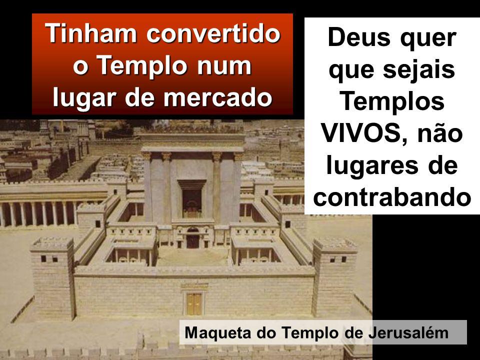 Tinham convertido o Templo num lugar de mercado