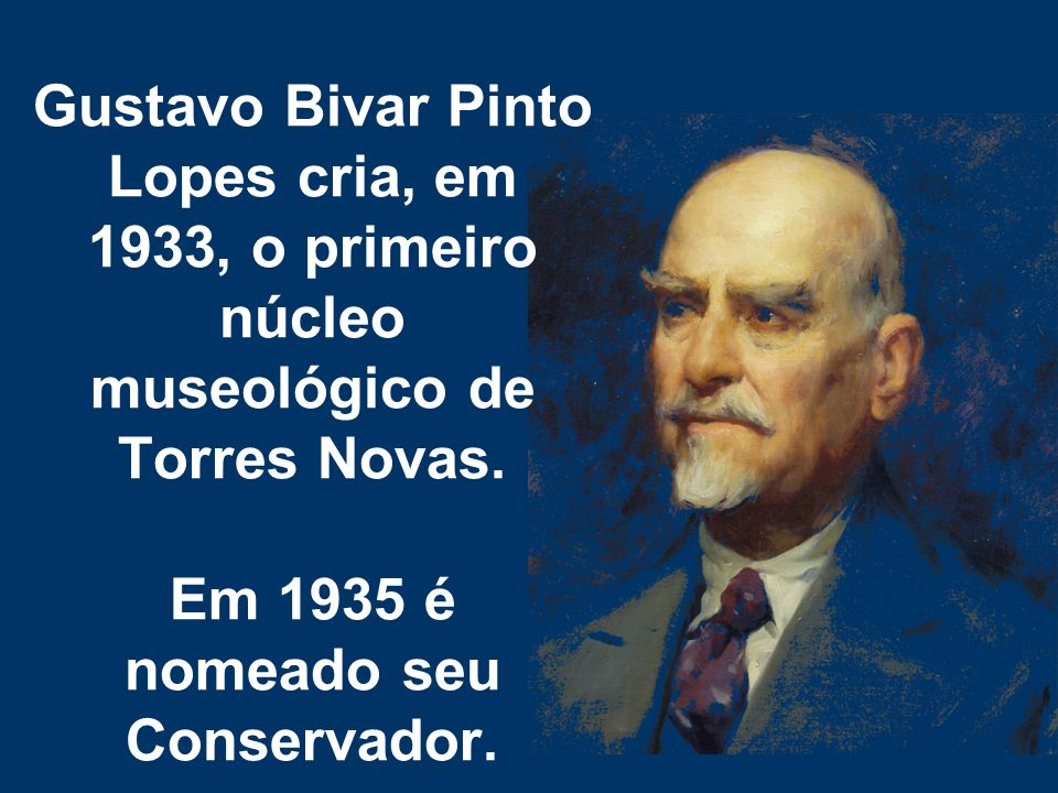 Gustavo Bivar Pinto Lopes cria, em 1933, o primeiro núcleo museológico de Torres Novas.