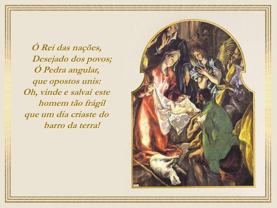 Ó Rei das nações, Desejado dos povos; Ó Pedra angular,