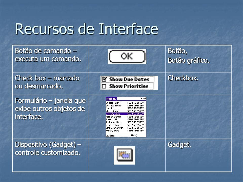 Recursos de Interface Botão de comando – executa um comando. Botão,