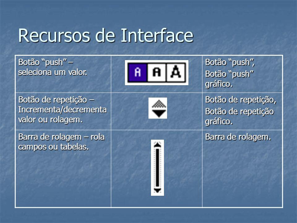 Recursos de Interface Botão push – seleciona um valor. Botão push ,