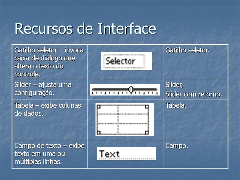 Recursos de Interface Gatilho seletor – invoca caixa de diálogo que altera o texto do controle. Gatilho seletor.