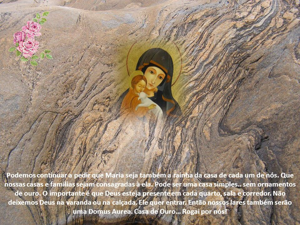 Podemos continuar a pedir que Maria seja também a rainha da casa de cada um de nós.