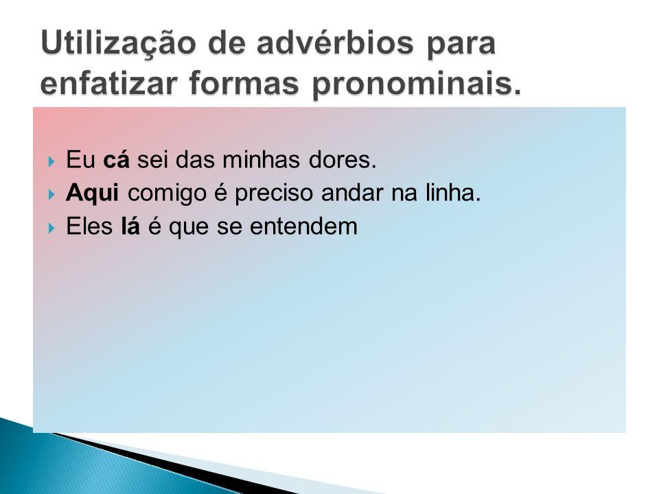 Utilização de advérbios para enfatizar formas pronominais.