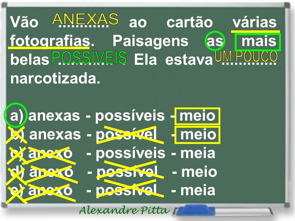 a) anexas - possíveis - meio b) anexas - possível - meio