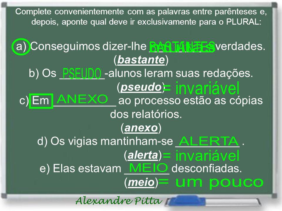 BASTANTES muitas PSEUDO = invariável ANEXO ALERTA = invariável MEIO