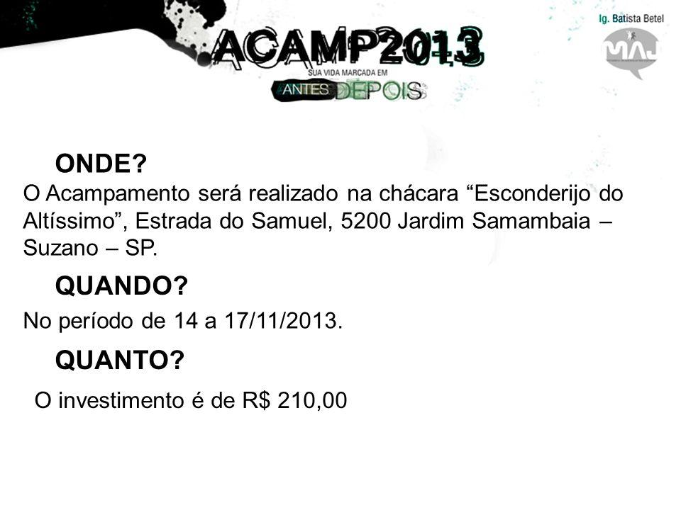ONDE O Acampamento será realizado na chácara Esconderijo do Altíssimo , Estrada do Samuel, 5200 Jardim Samambaia – Suzano – SP.