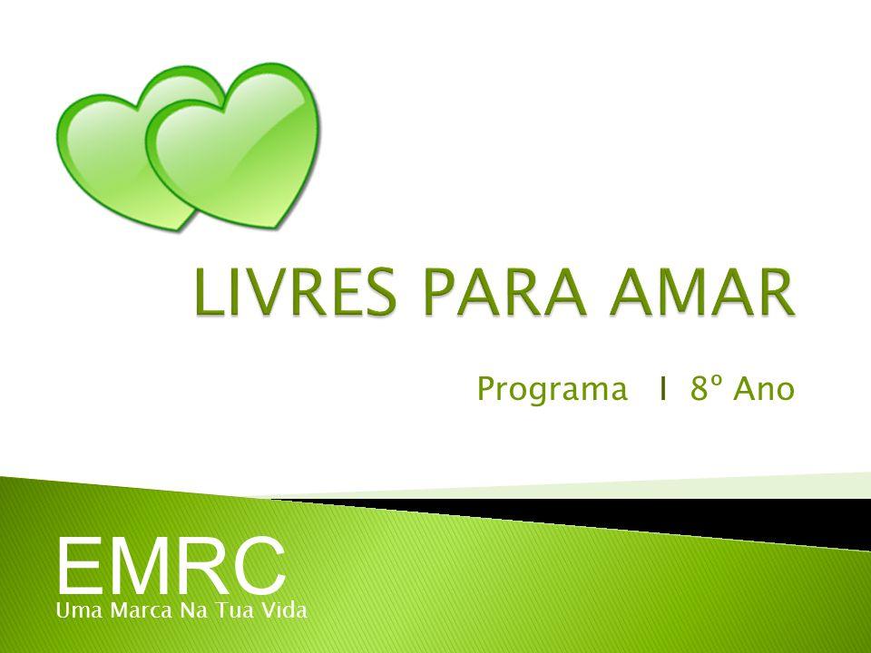 LIVRES PARA AMAR Programa I 8º Ano EMRC Uma Marca Na Tua Vida