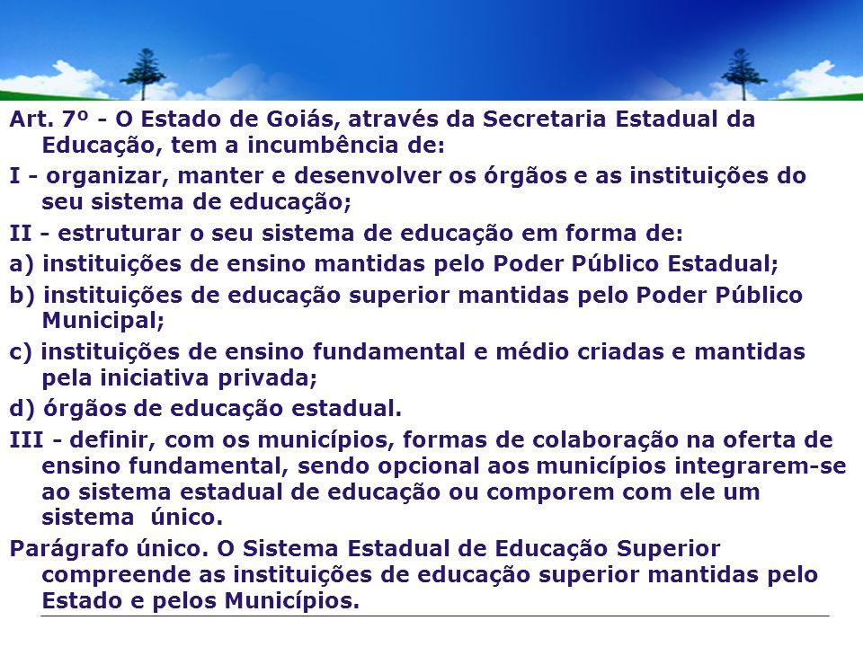 Art. 7º - O Estado de Goiás, através da Secretaria Estadual da Educação, tem a incumbência de: