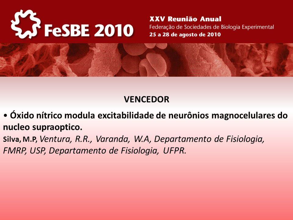 VENCEDOR • Óxido nítrico modula excitabilidade de neurônios magnocelulares do nucleo supraoptico.