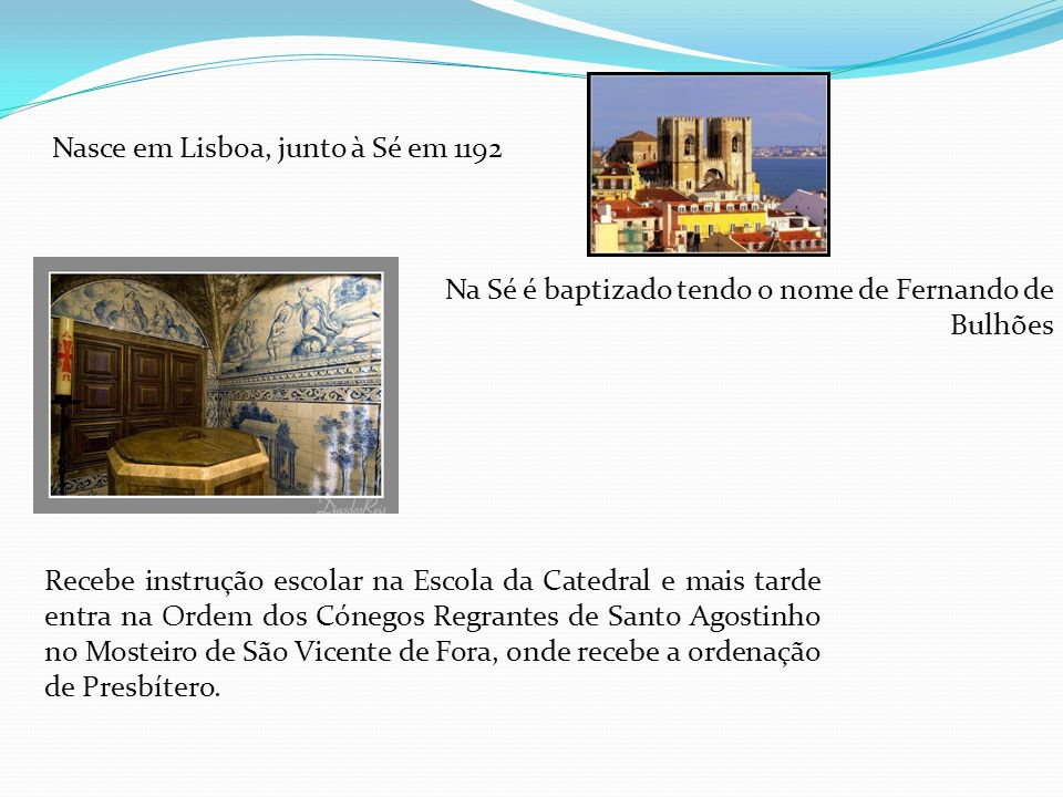 Nasce em Lisboa, junto à Sé em 1192