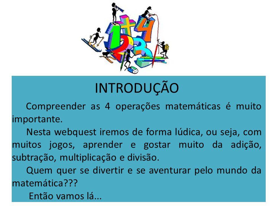 INTRODUÇÃO Compreender as 4 operações matemáticas é muito importante.