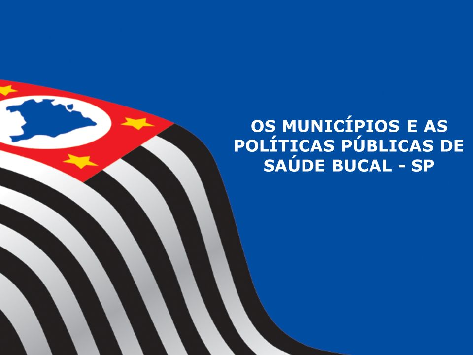 OS MUNICÍPIOS E AS POLÍTICAS PÚBLICAS DE SAÚDE BUCAL - SP
