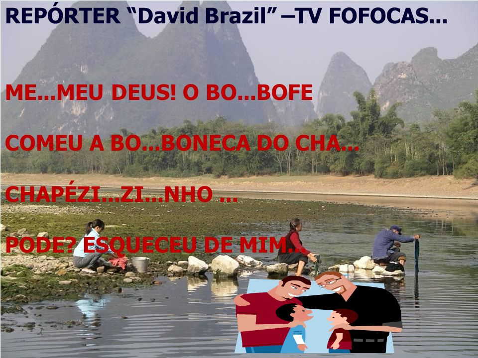 REPÓRTER David Brazil –TV FOFOCAS...