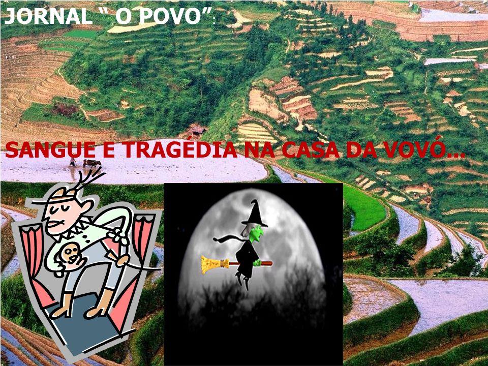 JORNAL O POVO : SANGUE E TRAGÉDIA NA CASA DA VOVÓ...