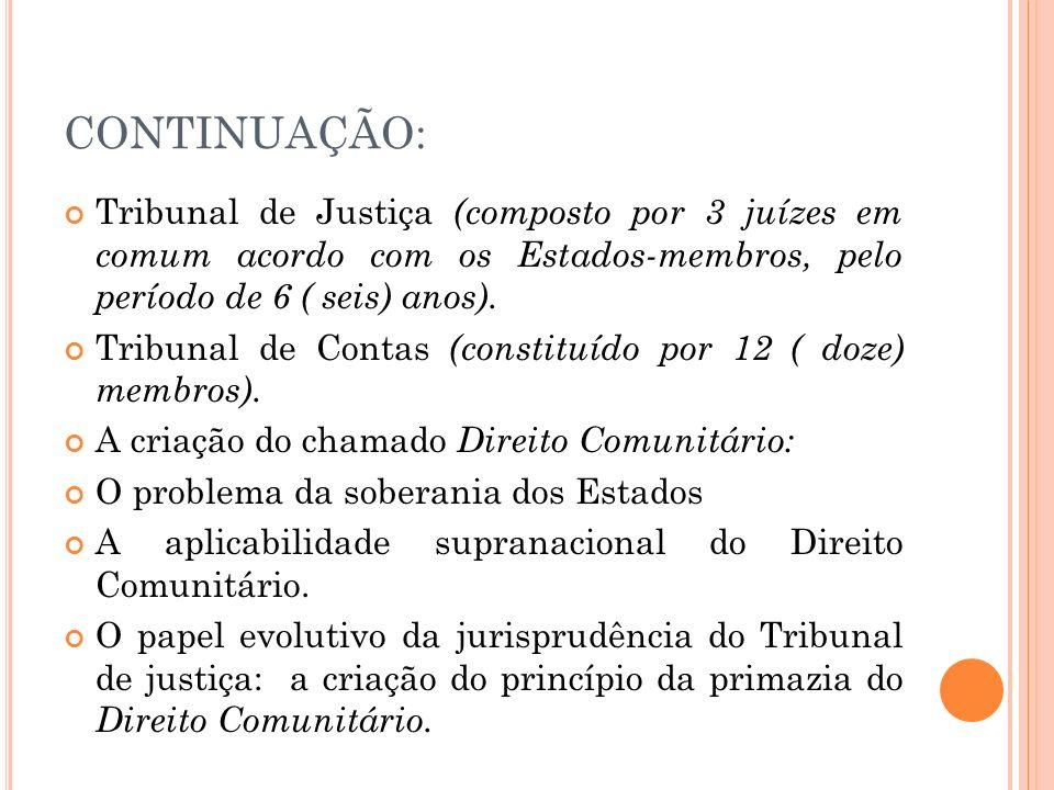 CONTINUAÇÃO: Tribunal de Justiça (composto por 3 juízes em comum acordo com os Estados-membros, pelo período de 6 ( seis) anos).